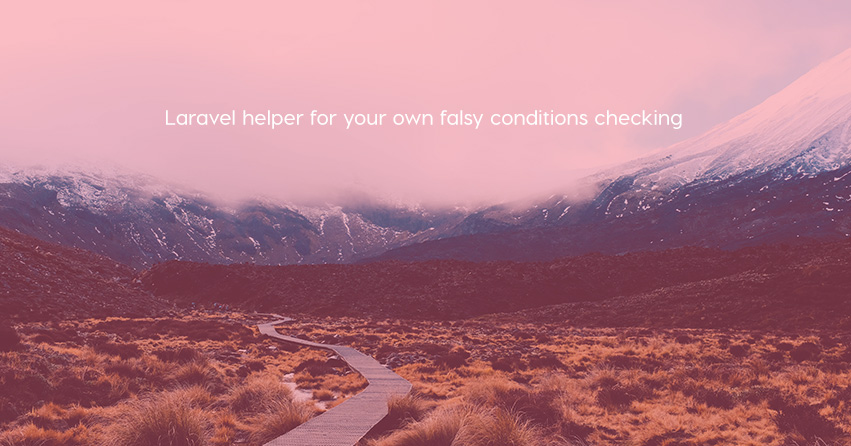 Laravel helper for your own falsy conditions checking