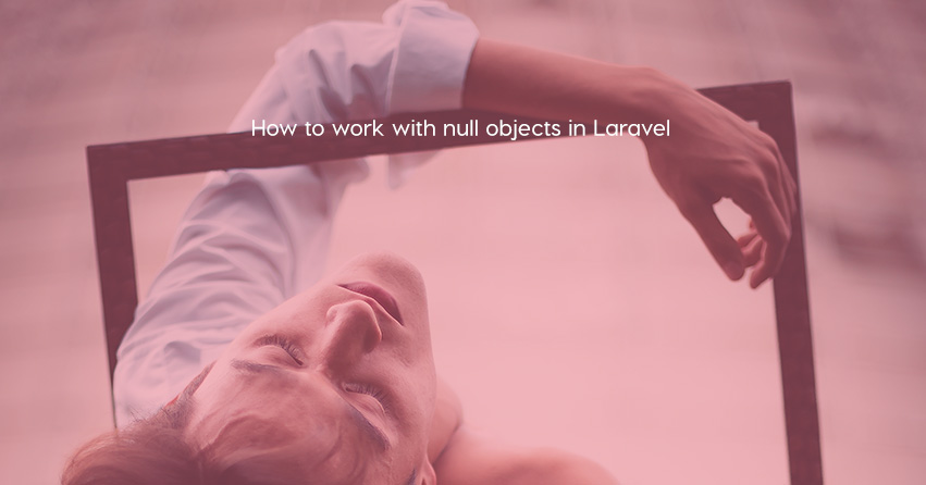How to work with null objects in Laravel