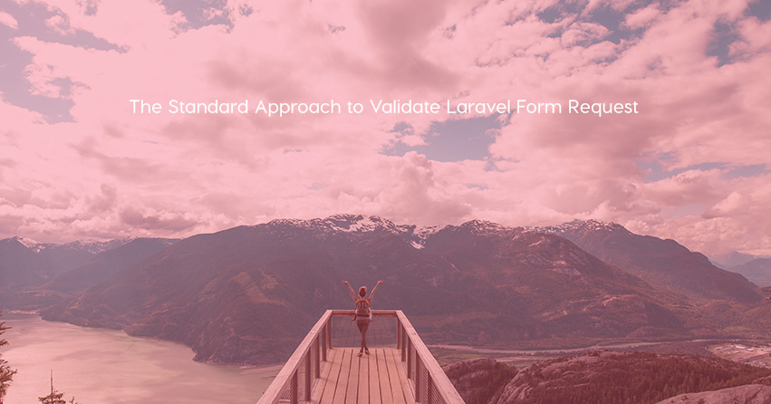 The Standard Approach to Validate Laravel Form Request