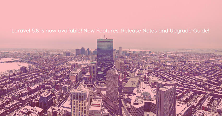 Laravel 5.8 is now available! New Features, Release Notes and Upgrade Guide!