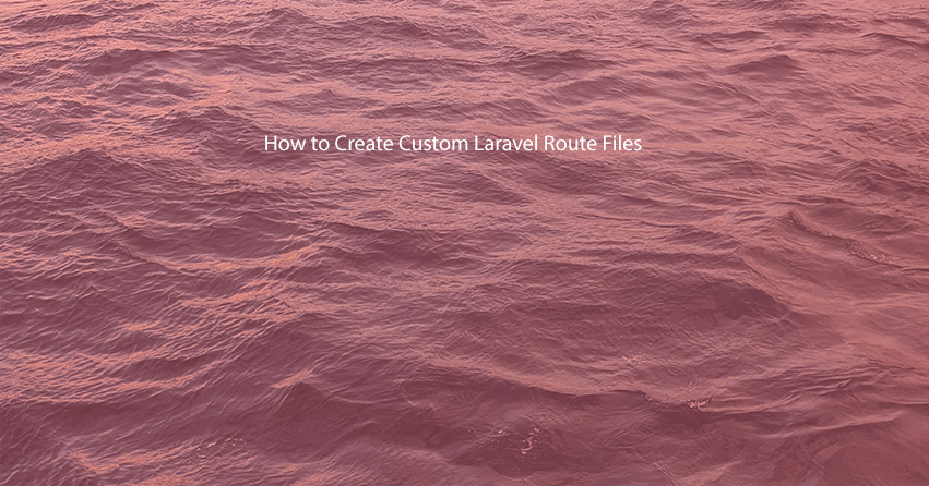 How to Create Custom Laravel Route Files