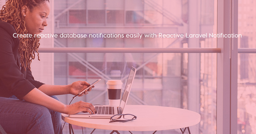 Create reactive database notifications easily with Reactive Laravel Notification