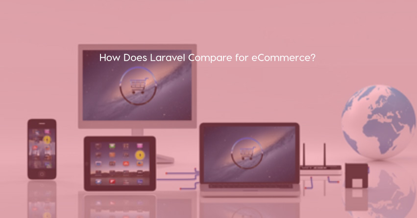 How Does Laravel Compare for eCommerce?