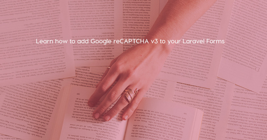 Learn how to add Google reCAPTCHA v3 to your Laravel Forms