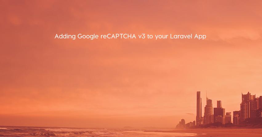 Adding Google reCAPTCHA v3 to your Laravel App