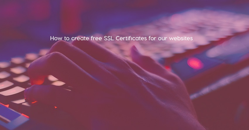 How to create free SSL Certificates for our websites